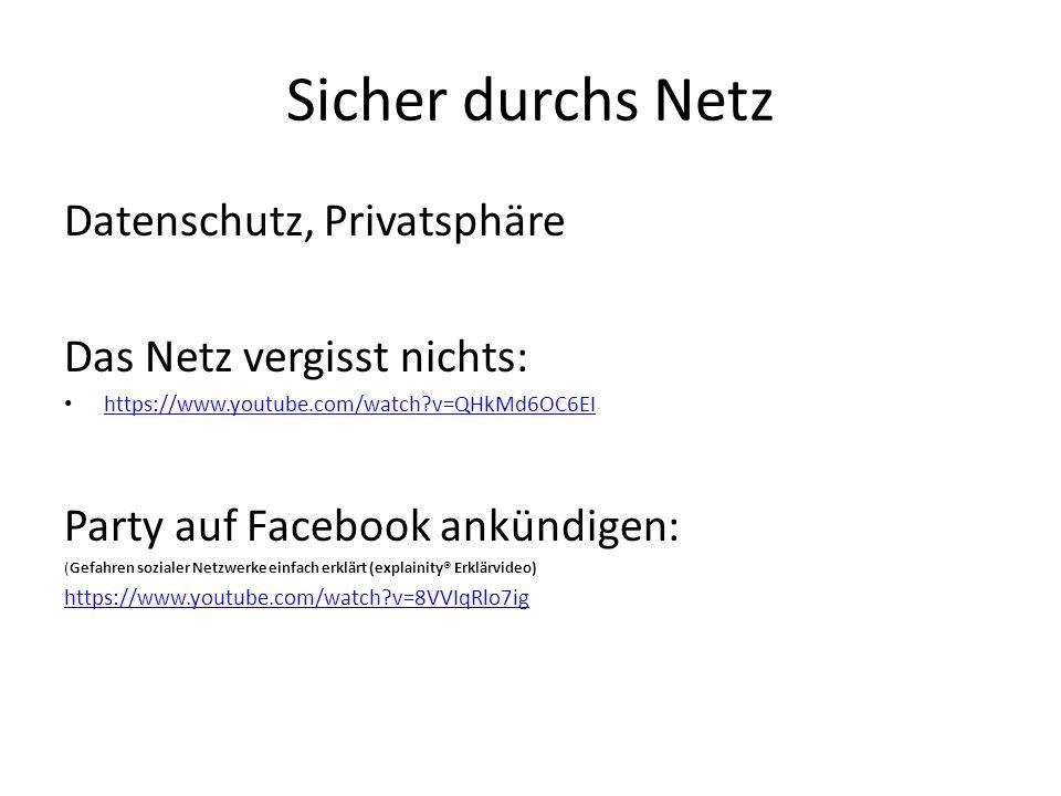Sicher durchs Netz Datenschutz, Privatsphäre Das Netz vergisst nichts: https://www.youtube.com/watch?v=QHkMd6OC6EI Party auf Facebook ankündigen: (Gef