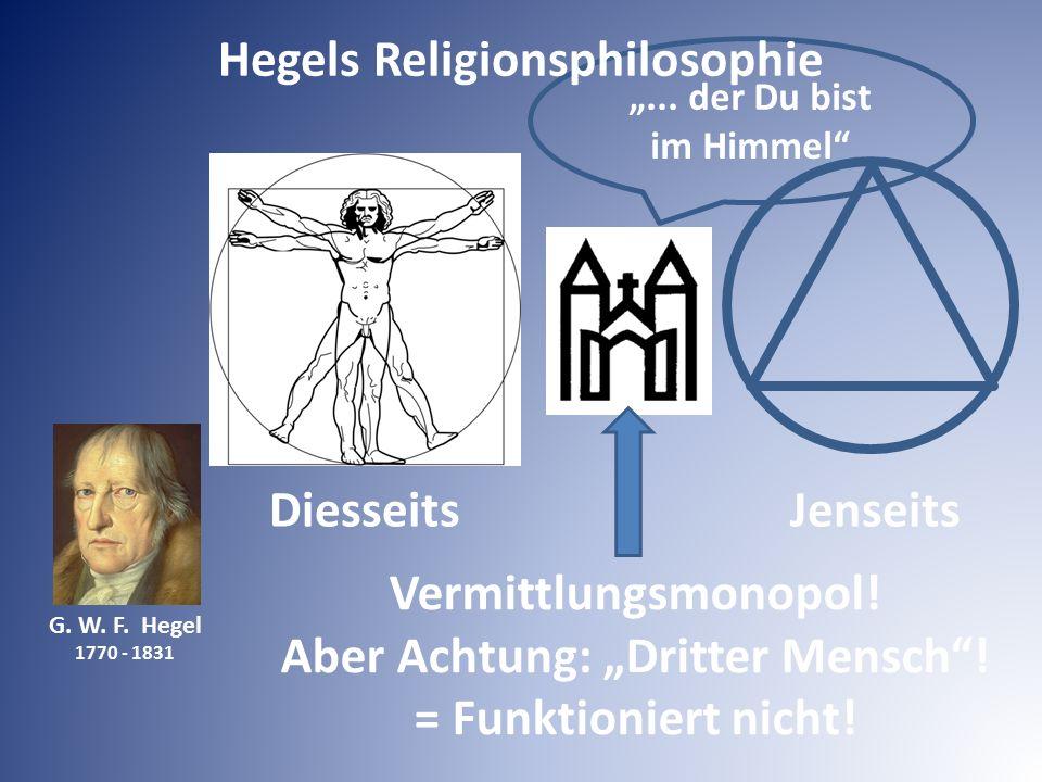 """DiesseitsJenseits G. W. F. Hegel 1770 - 1831 """"... der Du bist im Himmel"""" Vermittlungsmonopol! Aber Achtung: """"Dritter Mensch""""! = Funktioniert nicht! He"""