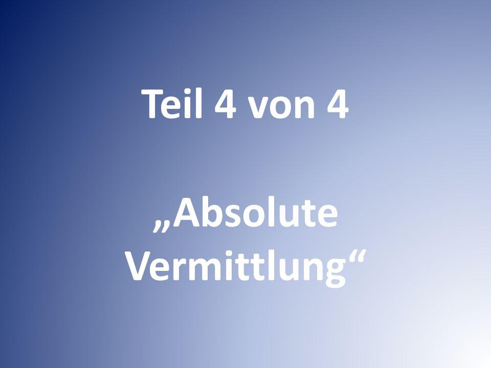 """Teil 4 von 4 """"Absolute Vermittlung"""""""