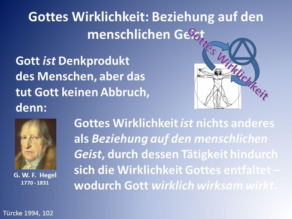 Gott ist Denkprodukt des Menschen, aber das tut Gott keinen Abbruch, denn: Gottes Wirklichkeit ist nichts anderes als Beziehung auf den menschlichen G