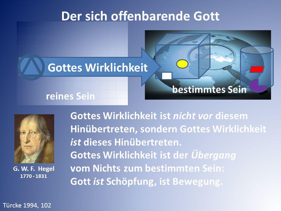 G. W. F. Hegel 1770 - 1831 Gottes Wirklichkeit ist nicht vor diesem Hinübertreten, sondern Gottes Wirklichkeit ist dieses Hinübertreten. Gottes Wirkli