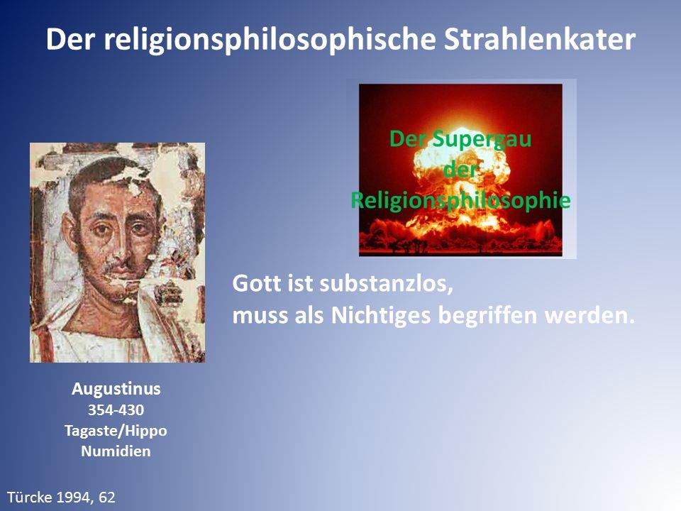 Augustinus 354-430 Tagaste/Hippo Numidien Türcke 1994, 62 Gott ist substanzlos, muss als Nichtiges begriffen werden. Der religionsphilosophische Strah