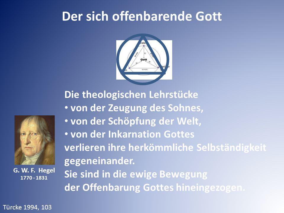 G. W. F. Hegel 1770 - 1831 Die theologischen Lehrstücke von der Zeugung des Sohnes, von der Schöpfung der Welt, von der Inkarnation Gottes verlieren i