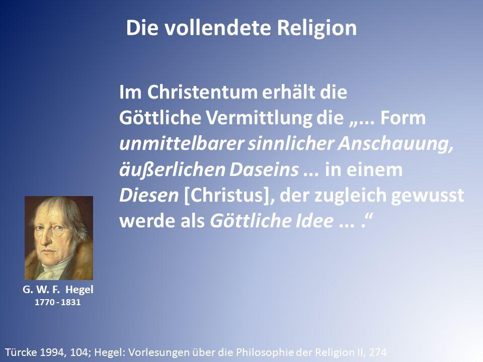 """Die vollendete Religion G. W. F. Hegel 1770 - 1831 Im Christentum erhält die Göttliche Vermittlung die """"... Form unmittelbarer sinnlicher Anschauung,"""