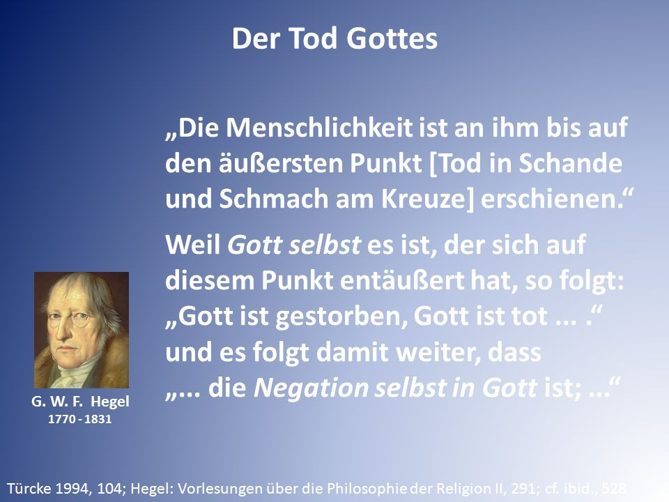 """Der Tod Gottes G. W. F. Hegel 1770 - 1831 """"Die Menschlichkeit ist an ihm bis auf den äußersten Punkt [Tod in Schande und Schmach am Kreuze] erschienen"""