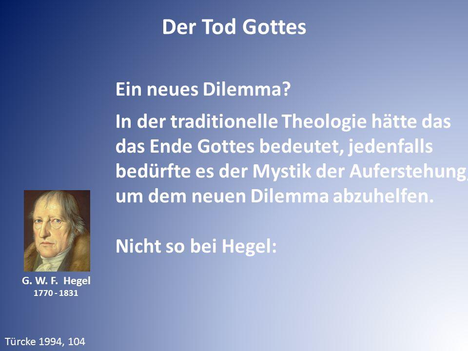 G. W. F. Hegel 1770 - 1831 Ein neues Dilemma? In der traditionelle Theologie hätte das das Ende Gottes bedeutet, jedenfalls bedürfte es der Mystik der