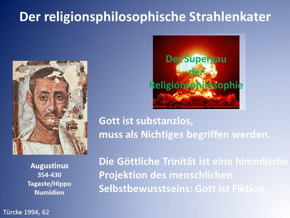 Augustinus 354-430 Tagaste/Hippo Numidien Türcke 1994, 62 Gott ist substanzlos, muss als Nichtiges begriffen werden. Die Göttliche Trinität ist eine h
