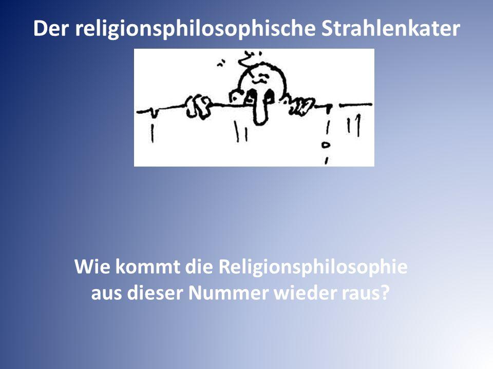Wie kommt die Religionsphilosophie aus dieser Nummer wieder raus? Der religionsphilosophische Strahlenkater