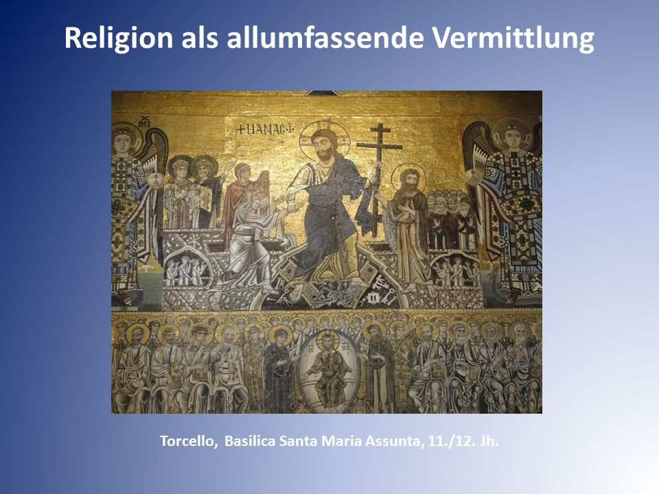 Torcello, Basilica Santa Maria Assunta, 11./12. Jh. Religion als allumfassende Vermittlung