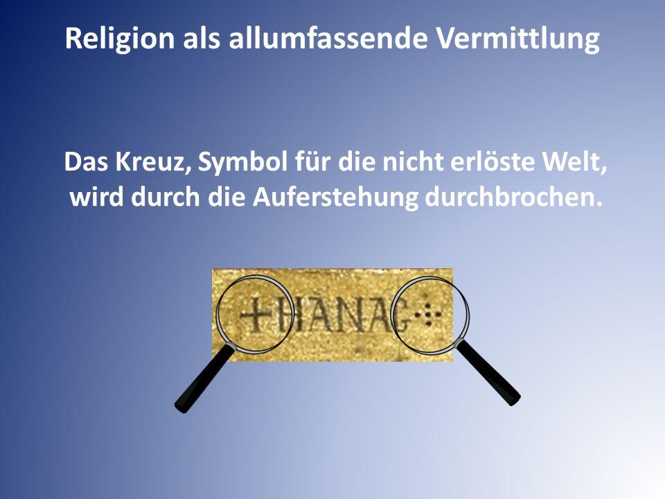 Das Kreuz, Symbol für die nicht erlöste Welt, wird durch die Auferstehung durchbrochen. Religion als allumfassende Vermittlung