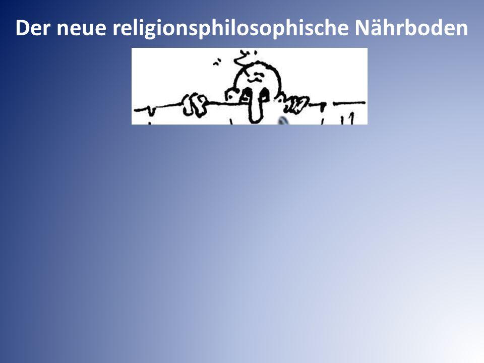 Der neue religionsphilosophische Nährboden