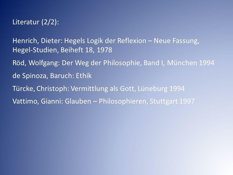 Literatur (2/2): Henrich, Dieter: Hegels Logik der Reflexion – Neue Fassung, Hegel-Studien, Beiheft 18, 1978 Röd, Wolfgang: Der Weg der Philosophie, B