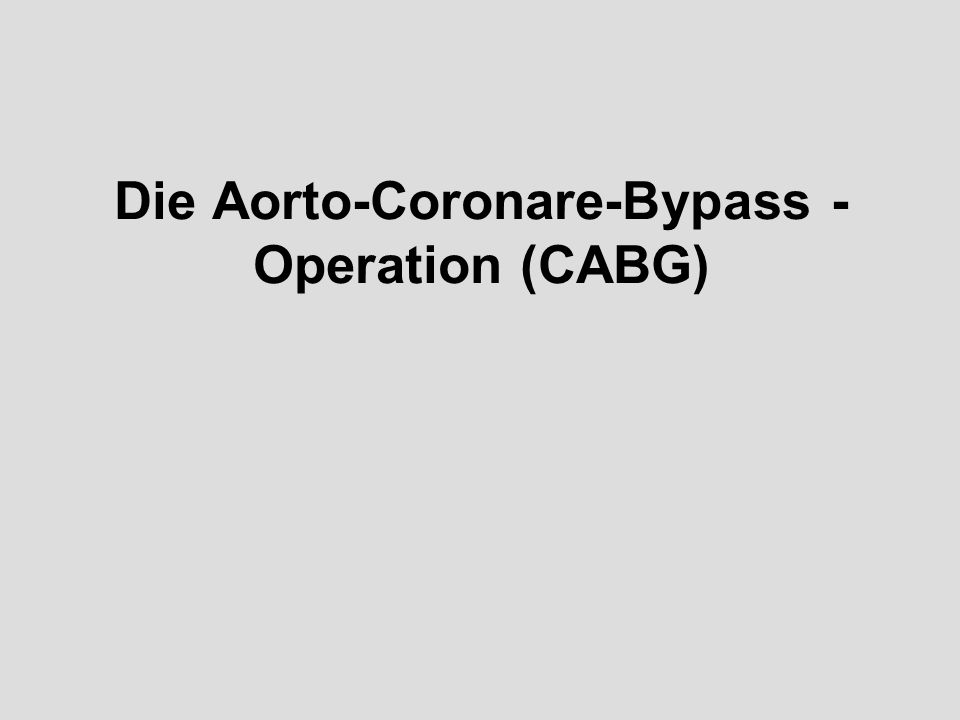 Die Aorto-Coronare-Bypass - Operation (CABG)
