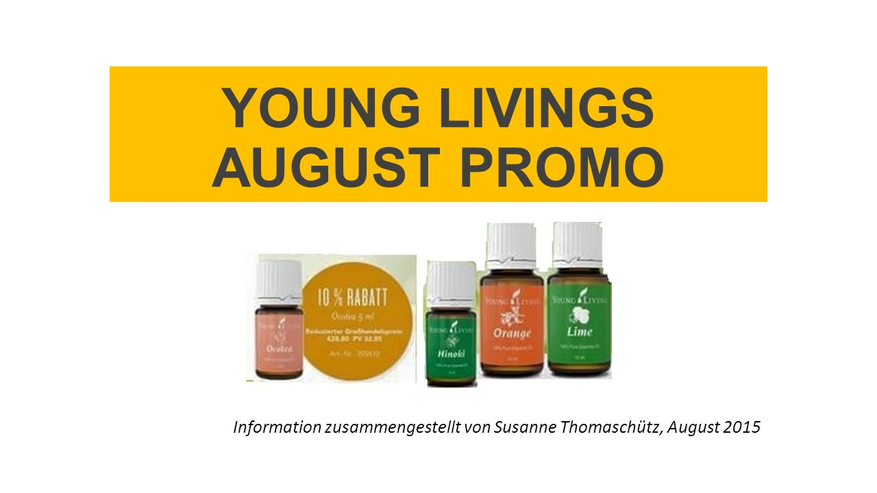 YOUNG LIVINGS AUGUST PROMO Information zusammengestellt von Susanne Thomaschütz, August 2015
