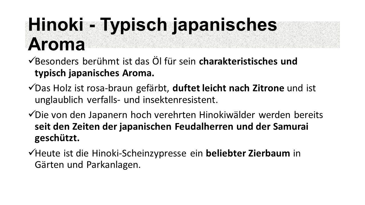 Hinoki - Typisch japanisches Aroma Besonders berühmt ist das Öl für sein charakteristisches und typisch japanisches Aroma.