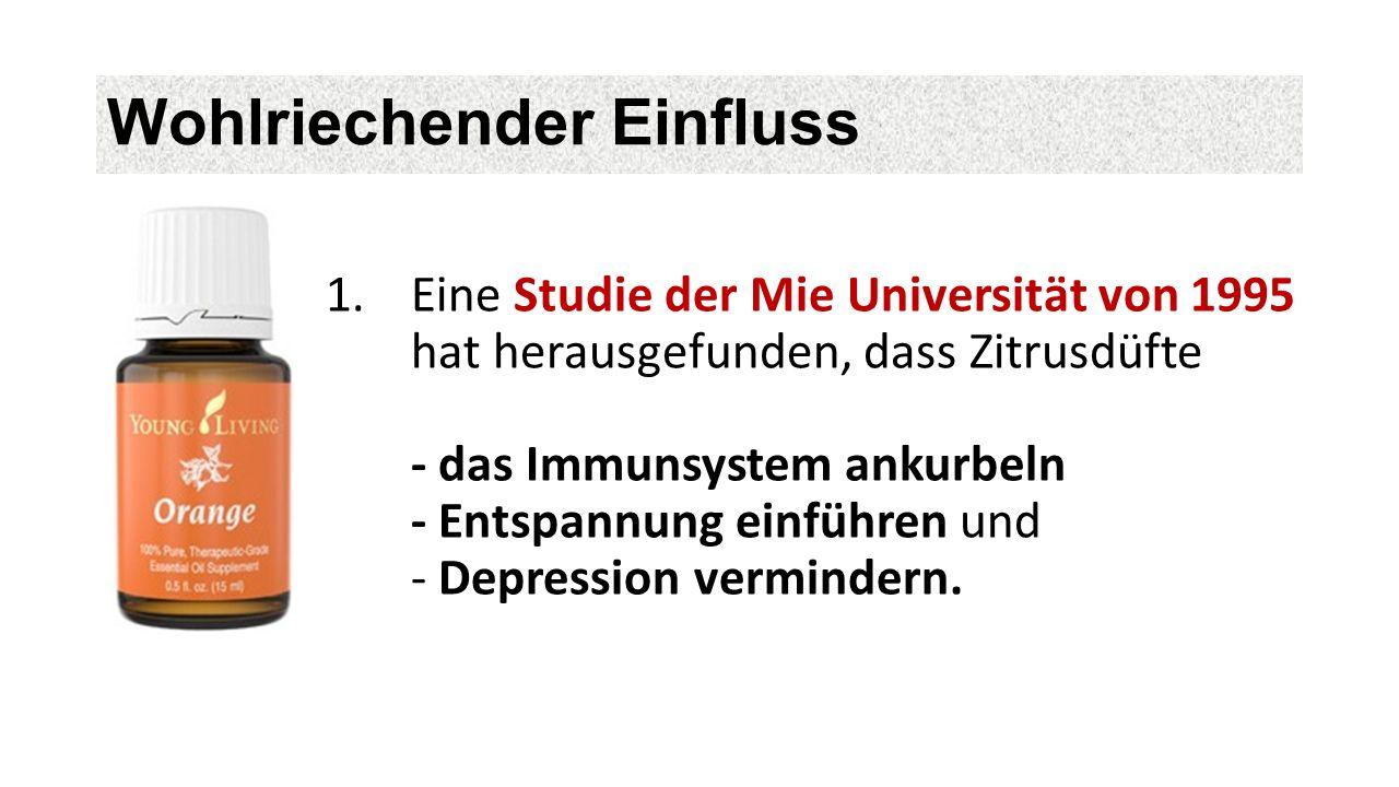 Wohlriechender Einfluss 1.Eine Studie der Mie Universität von 1995 hat herausgefunden, dass Zitrusdüfte - das Immunsystem ankurbeln - Entspannung einführen und - Depression vermindern.
