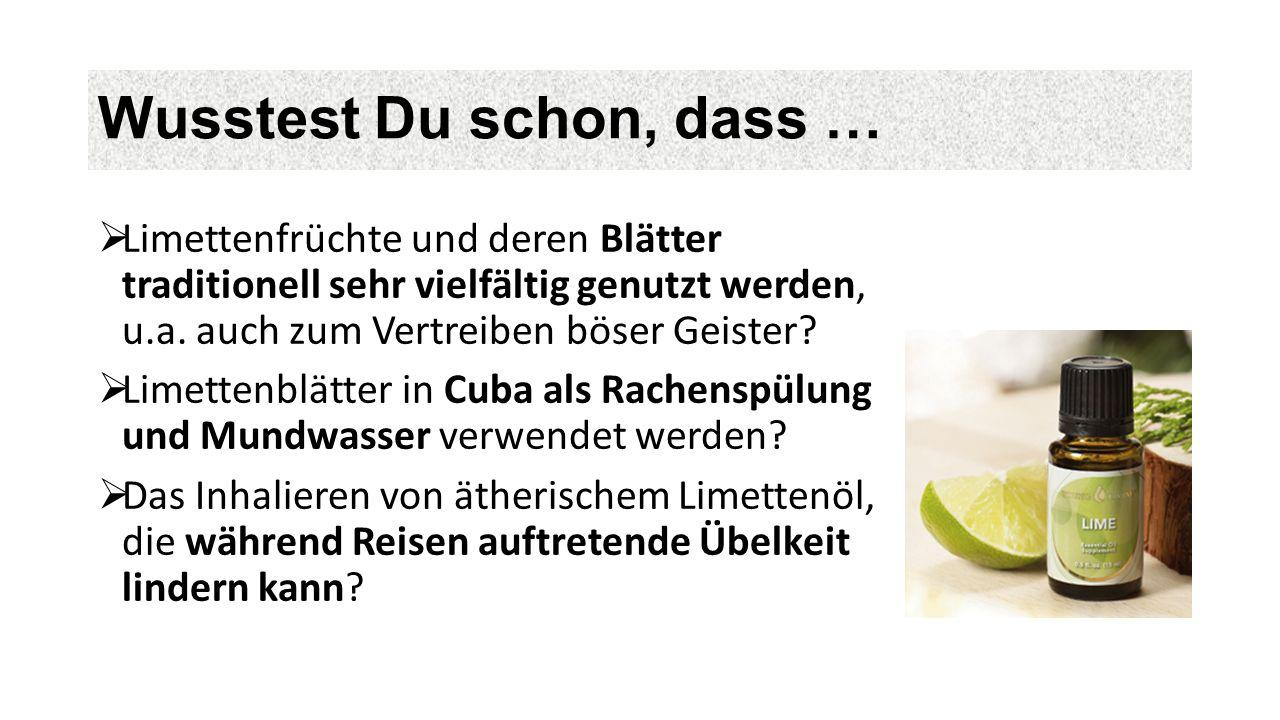 Wusstest Du schon, dass …  Limettenfrüchte und deren Blätter traditionell sehr vielfältig genutzt werden, u.a.