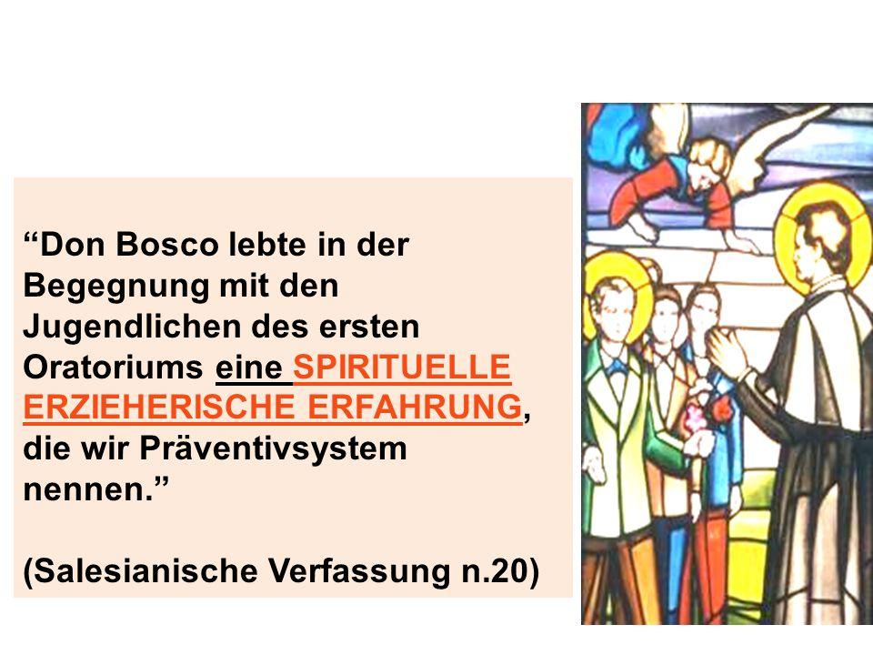 Don Bosco lebte in der Begegnung mit den Jugendlichen des ersten Oratoriums eine SPIRITUELLE ERZIEHERISCHE ERFAHRUNG, die wir Präventivsystem nennen. (Salesianische Verfassung n.20)