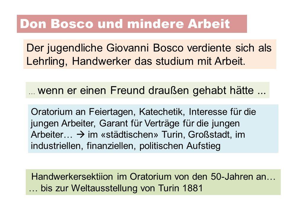 Don Bosco und mindere Arbeit Der jugendliche Giovanni Bosco verdiente sich als Lehrling, Handwerker das studium mit Arbeit. … wenn er einen Freund dra
