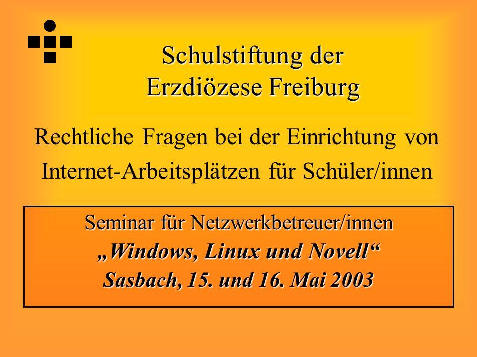 Schulstiftung der Erzdiözese Freiburg Rechtliche Fragen bei der Einrichtung von Internet-Arbeitsplätzen für Schüler/innen Seminar für Netzwerkbetreuer
