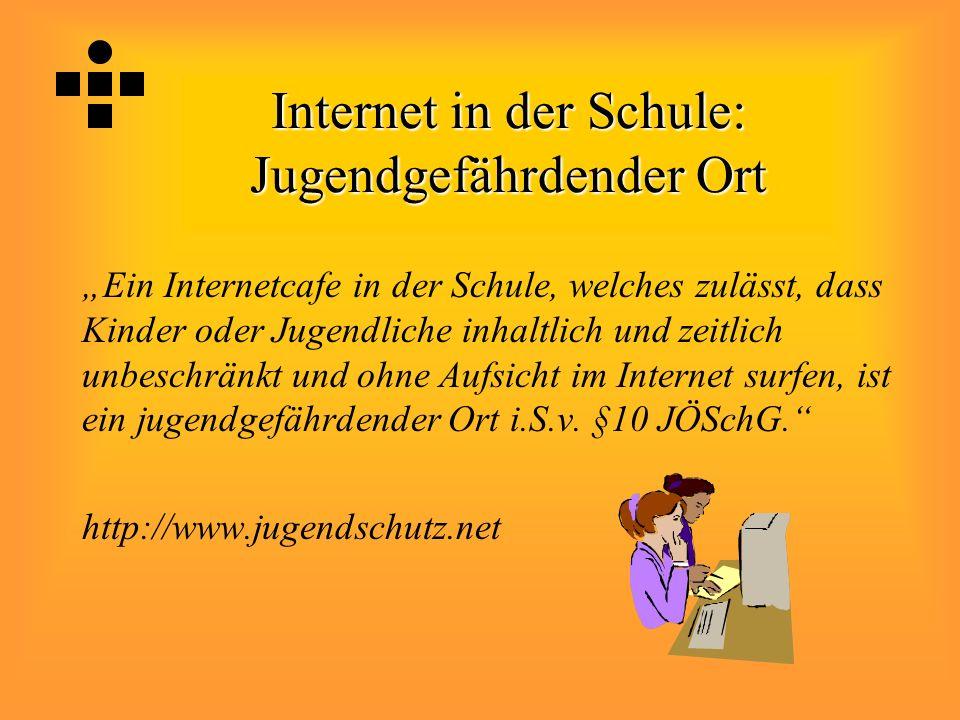 """Internet in der Schule: Jugendgefährdender Ort """"Ein Internetcafe in der Schule, welches zulässt, dass Kinder oder Jugendliche inhaltlich und zeitlich unbeschränkt und ohne Aufsicht im Internet surfen, ist ein jugendgefährdender Ort i.S.v."""