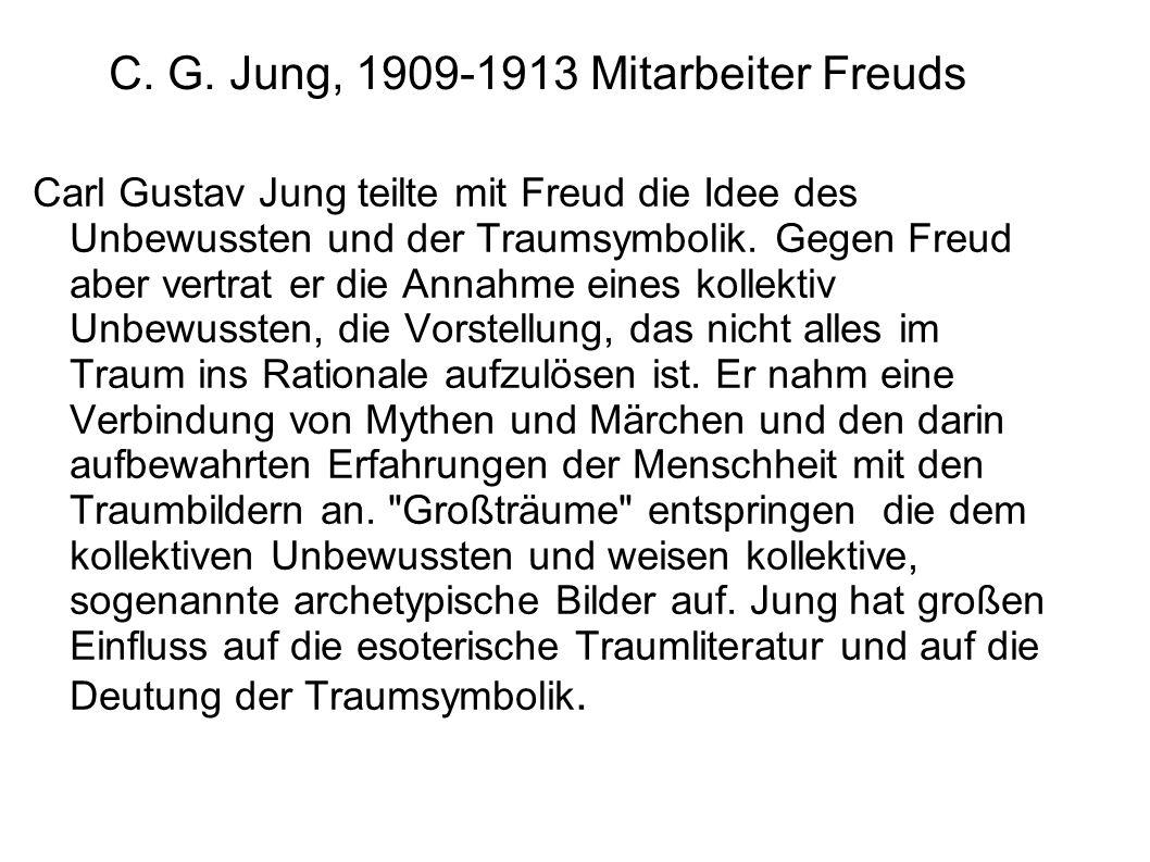 C. G. Jung, 1909-1913 Mitarbeiter Freuds Carl Gustav Jung teilte mit Freud die Idee des Unbewussten und der Traumsymbolik. Gegen Freud aber vertrat er