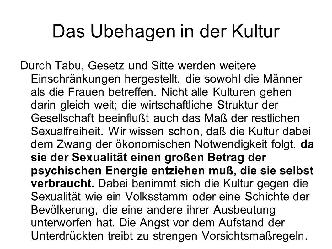 Das Ubehagen in der Kultur Durch Tabu, Gesetz und Sitte werden weitere Einschränkungen hergestellt, die sowohl die Männer als die Frauen betreffen.