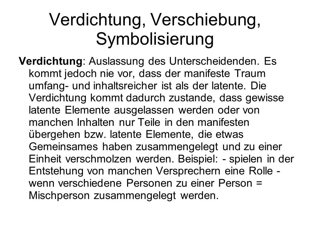 Verdichtung, Verschiebung, Symbolisierung Verdichtung: Auslassung des Unterscheidenden.