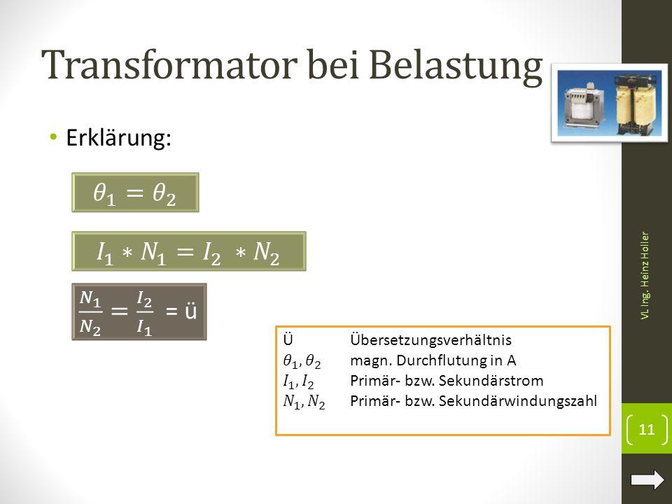 Transformator bei Belastung Erklärung: 11 VL Ing. Heinz Holler