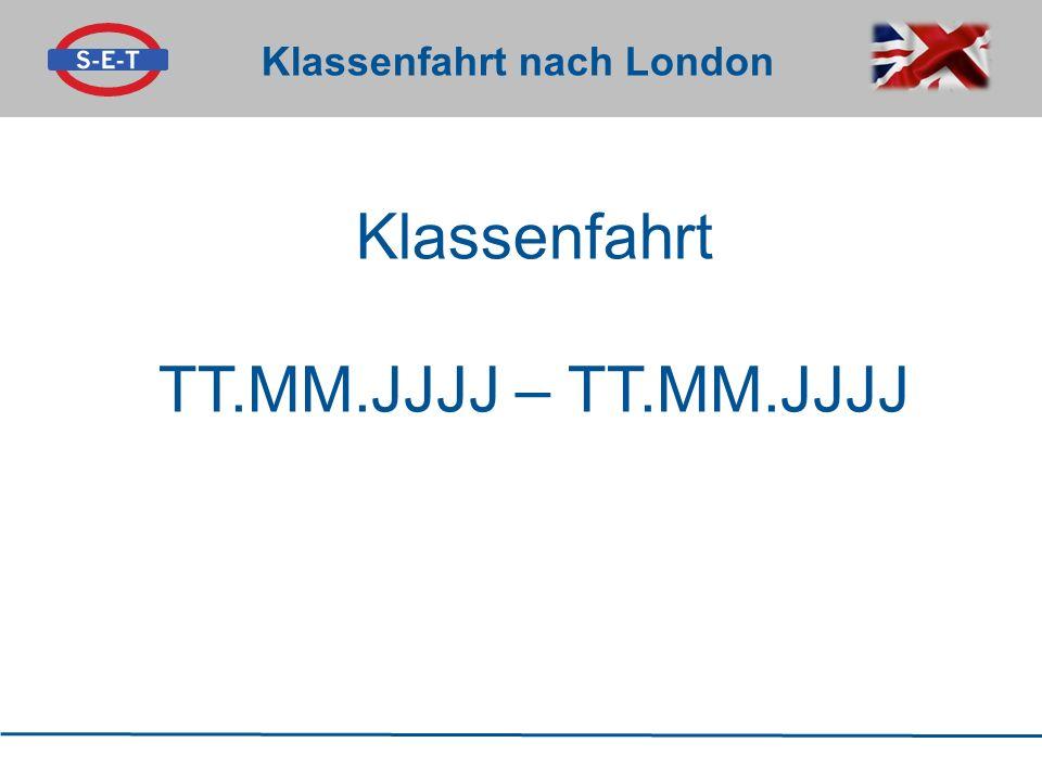 Klassenfahrt nach London Klassenfahrt TT.MM.JJJJ – TT.MM.JJJJ