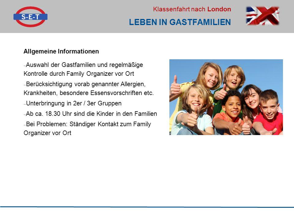 Klassenfahrt nach London LEBEN IN GASTFAMILIEN Allgemeine Informationen  Auswahl der Gastfamilien und regelmäßige Kontrolle durch Family Organizer vo