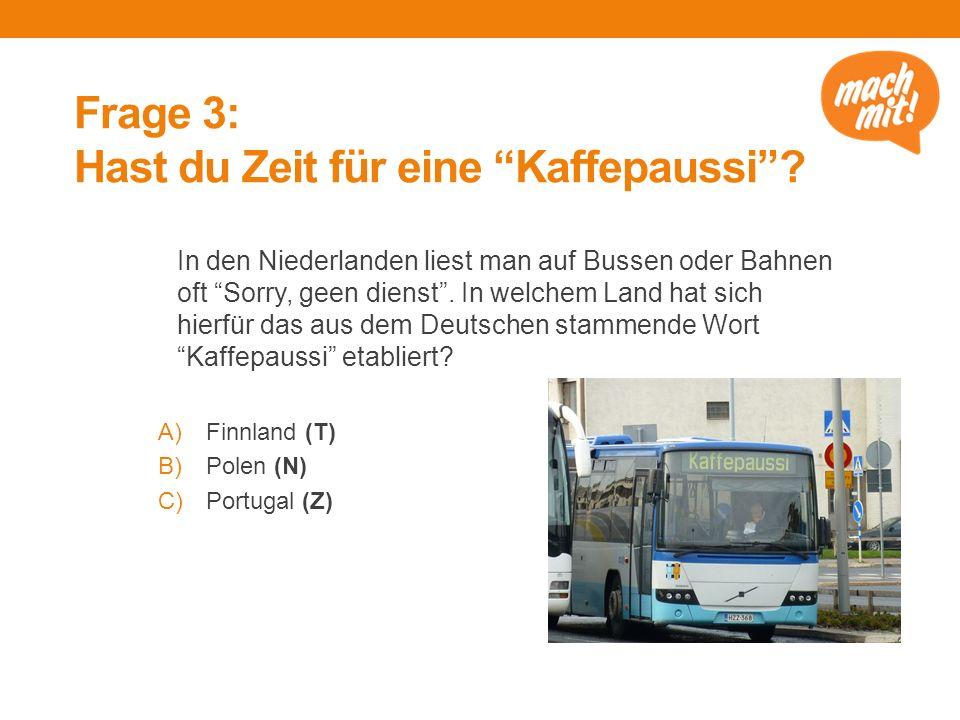 """Frage 3: Hast du Zeit für eine """"Kaffepaussi""""? In den Niederlanden liest man auf Bussen oder Bahnen oft """"Sorry, geen dienst"""". In welchem Land hat sich"""