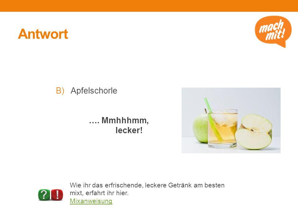 Antwort B)Apfelschorle …. Mmhhhmm, lecker! Wie ihr das erfrischende, leckere Getränk am besten mixt, erfahrt ihr hier. Mixanweisung Timo Klostermeier