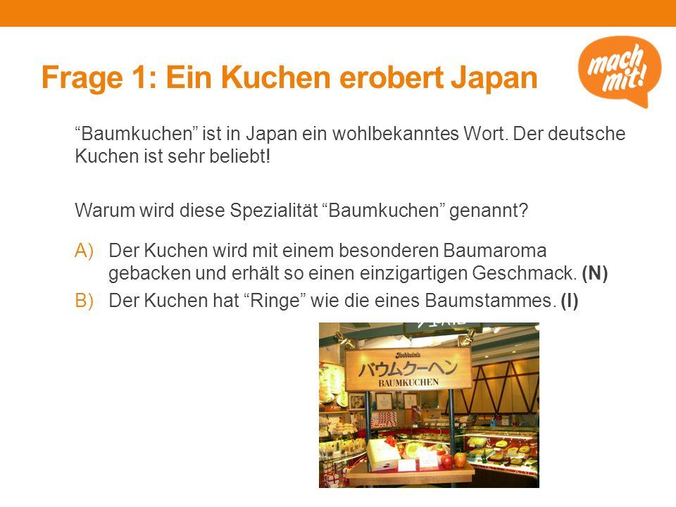 """Frage 1: Ein Kuchen erobert Japan """"Baumkuchen"""" ist in Japan ein wohlbekanntes Wort. Der deutsche Kuchen ist sehr beliebt! Warum wird diese Spezialität"""