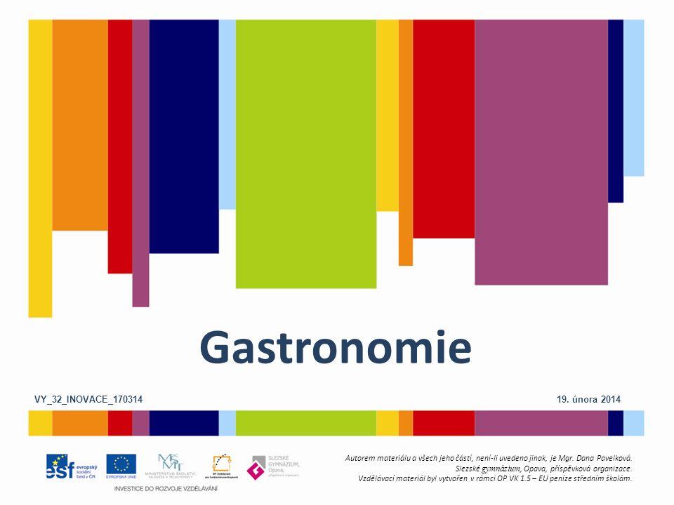 Gastronomie Autorem materiálu a všech jeho částí, není-li uvedeno jinak, je Mgr.