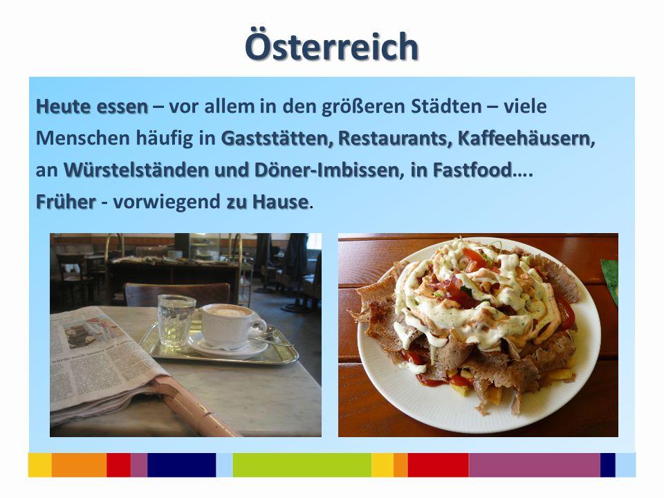 Österreich Heute essen Heute essen – vor allem in den größeren Städten – viele Gaststätten, Restaurants, Kaffeehäusern Menschen häufig in Gaststätten, Restaurants, Kaffeehäusern, Würstelständen und Döner-Imbissenin Fastfood an Würstelständen und Döner-Imbissen, in Fastfood….