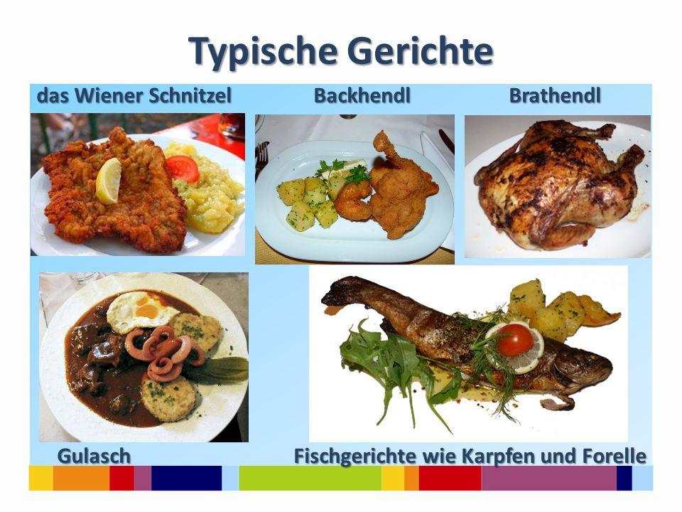 Typische Gerichte das Wiener Schnitzel Backhendl Brathendl Gulasch Fischgerichte wie Karpfen und Forelle Gulasch Fischgerichte wie Karpfen und Forelle