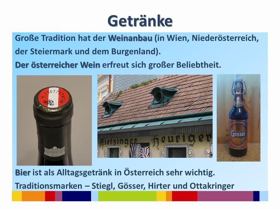 Getränke Weinanbau Große Tradition hat der Weinanbau (in Wien, Niederösterreich, der Steiermark und dem Burgenland).