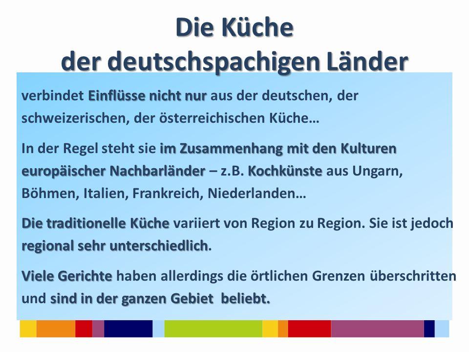 Einflüsse nicht nur verbindet Einflüsse nicht nur aus der deutschen, der schweizerischen, der österreichischen Küche… im Zusammenhang mit den Kulturen In der Regel steht sie im Zusammenhang mit den Kulturen europäischer NachbarländerKochkünste europäischer Nachbarländer – z.B.