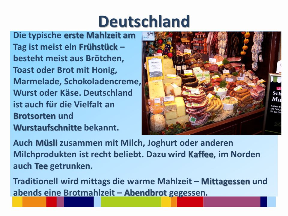 Deutschland erste Mahlzeit am Die typische erste Mahlzeit am Frühstück Tag ist meist ein Frühstück – besteht meist aus Brötchen, Toast oder Brot mit Honig, Marmelade, Schokoladencreme, Wurst oder Käse.