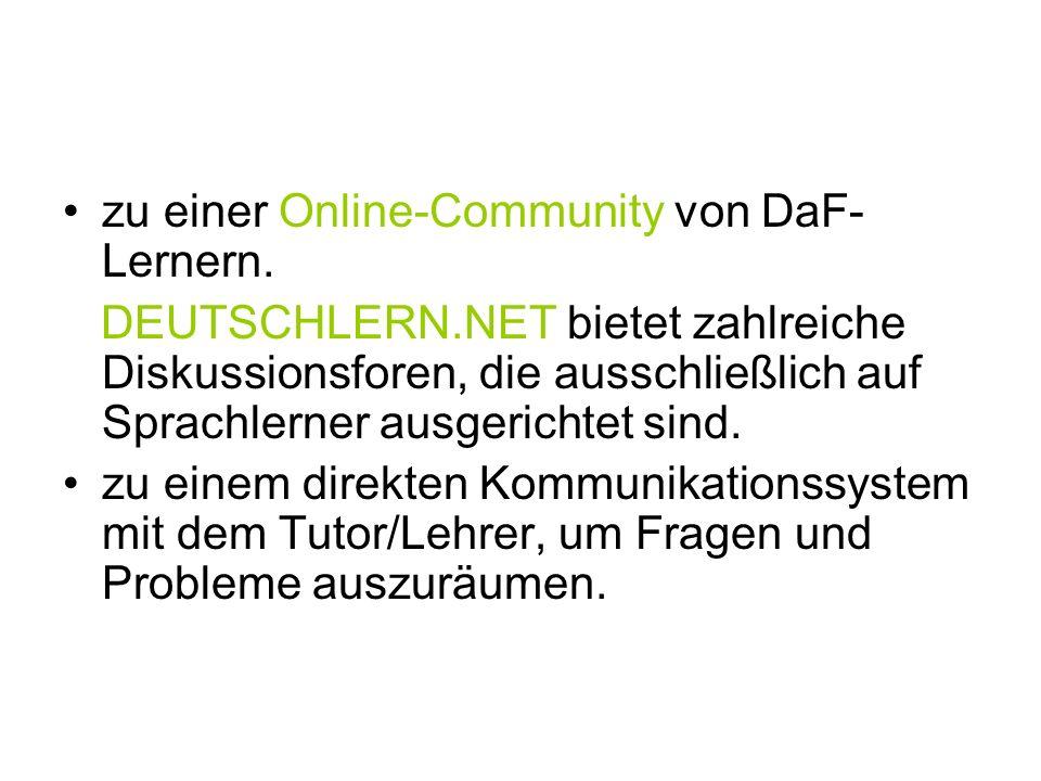 zu einer Online-Community von DaF- Lernern. DEUTSCHLERN.NET bietet zahlreiche Diskussionsforen, die ausschließlich auf Sprachlerner ausgerichtet sind.