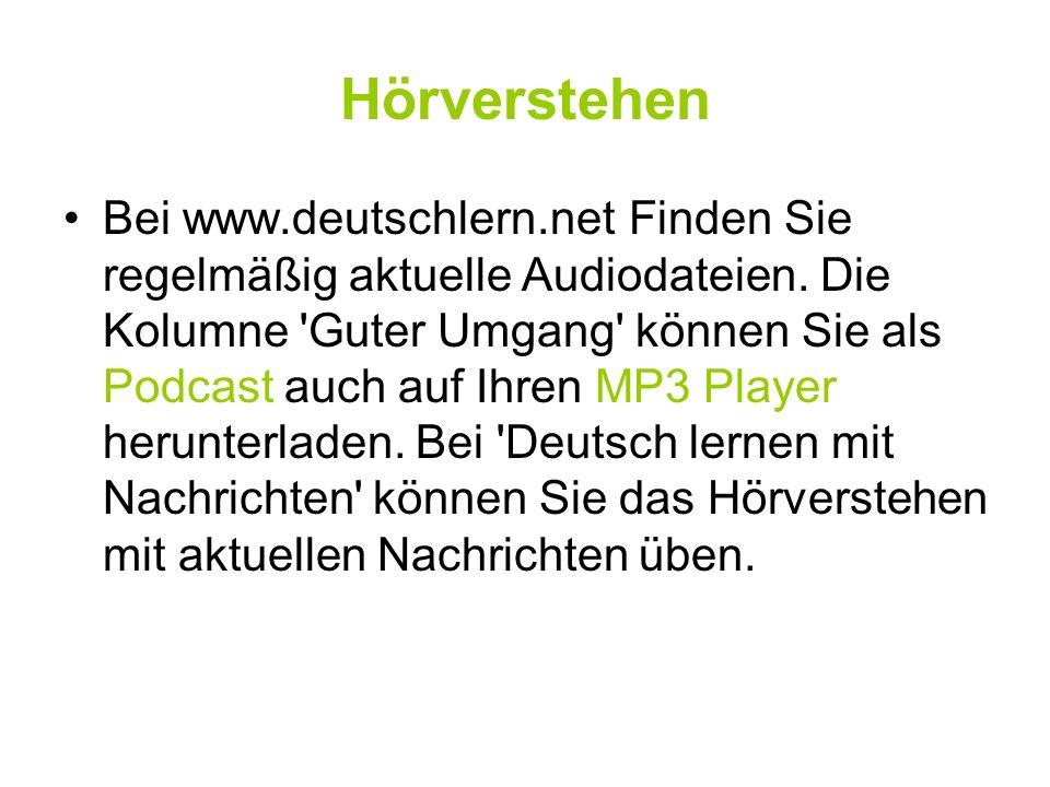 Hörverstehen Bei www.deutschlern.net Finden Sie regelmäßig aktuelle Audiodateien. Die Kolumne 'Guter Umgang' können Sie als Podcast auch auf Ihren MP3