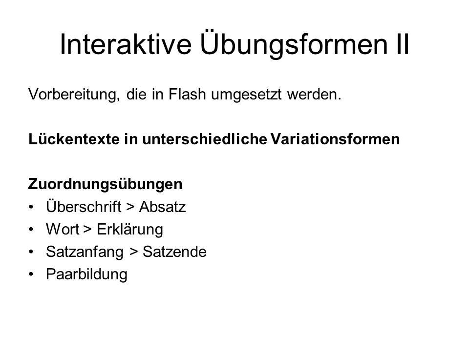 Interaktive Übungsformen II Vorbereitung, die in Flash umgesetzt werden. Lückentexte in unterschiedliche Variationsformen Zuordnungsübungen Überschrif