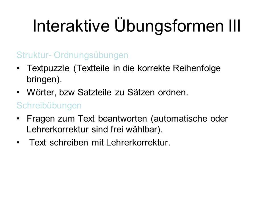 Interaktive Übungsformen III Struktur- Ordnungsübungen Textpuzzle (Textteile in die korrekte Reihenfolge bringen). Wörter, bzw Satzteile zu Sätzen ord