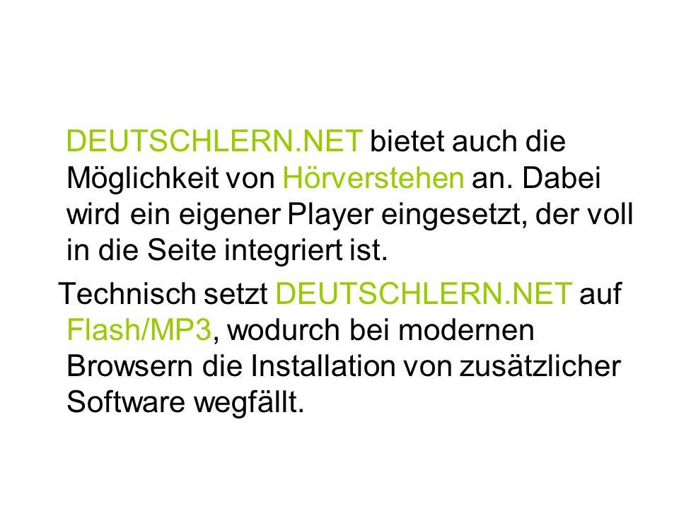 DEUTSCHLERN.NET bietet auch die Möglichkeit von Hörverstehen an. Dabei wird ein eigener Player eingesetzt, der voll in die Seite integriert ist. Techn