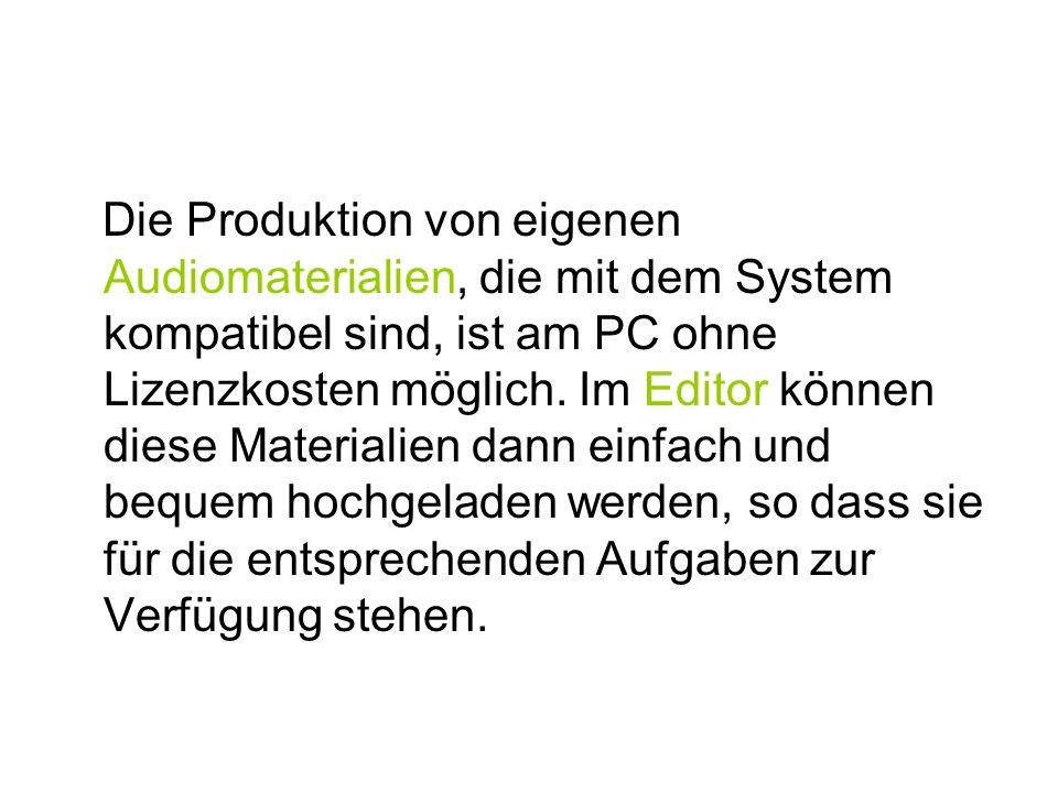 Die Produktion von eigenen Audiomaterialien, die mit dem System kompatibel sind, ist am PC ohne Lizenzkosten möglich. Im Editor können diese Materiali