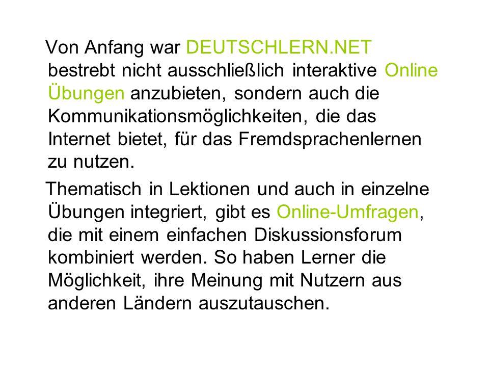 Von Anfang war DEUTSCHLERN.NET bestrebt nicht ausschließlich interaktive Online Übungen anzubieten, sondern auch die Kommunikationsmöglichkeiten, die