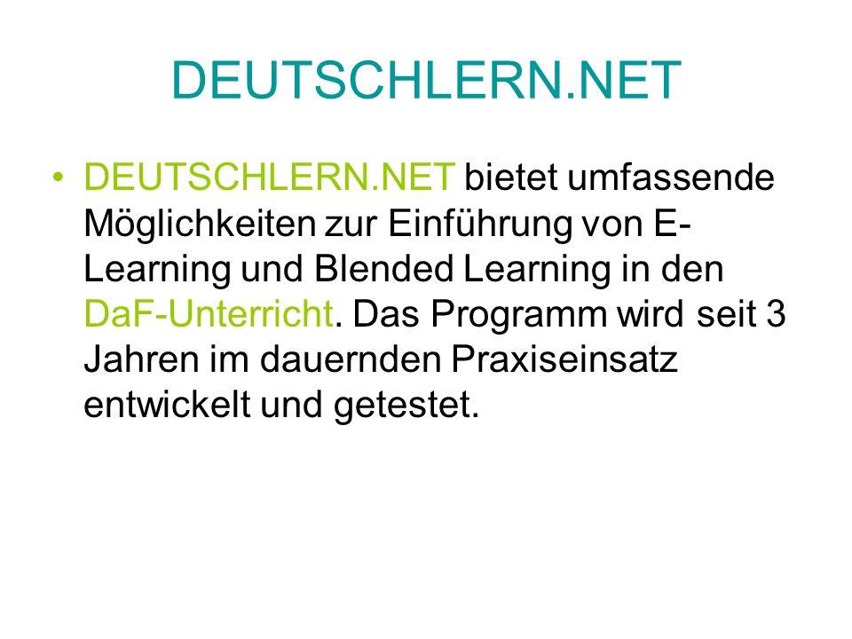DEUTSCHLERN.NET DEUTSCHLERN.NET bietet umfassende Möglichkeiten zur Einführung von E- Learning und Blended Learning in den DaF-Unterricht. Das Program