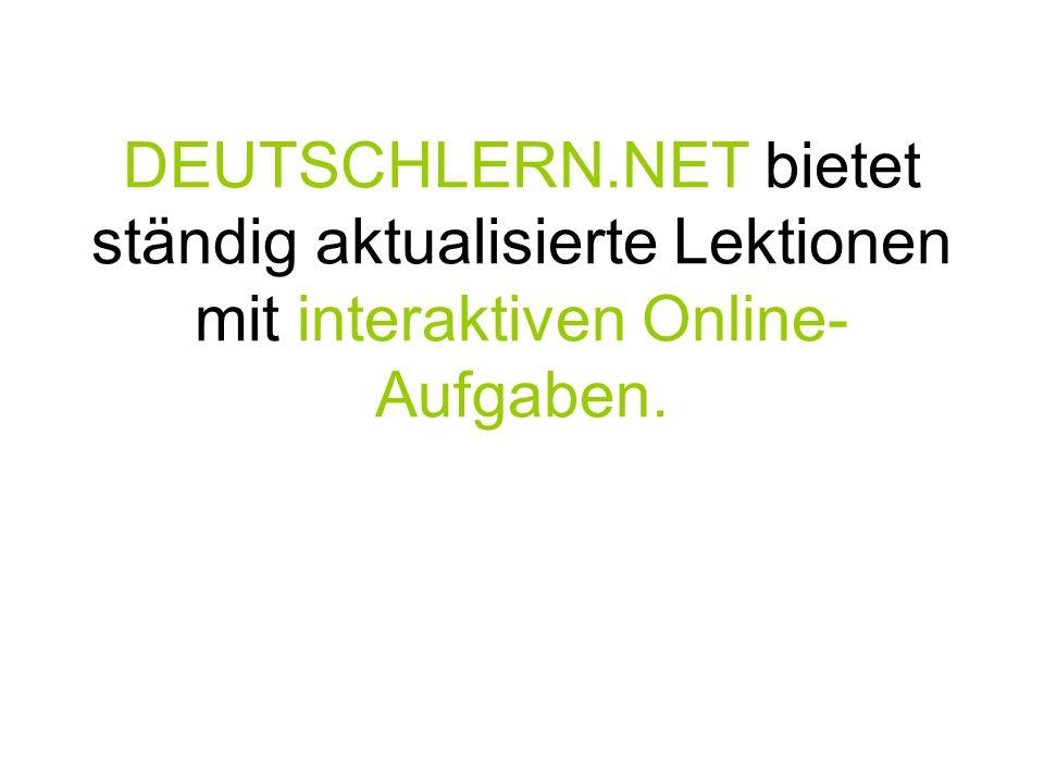 DEUTSCHLERN.NET bietet ständig aktualisierte Lektionen mit interaktiven Online- Aufgaben.