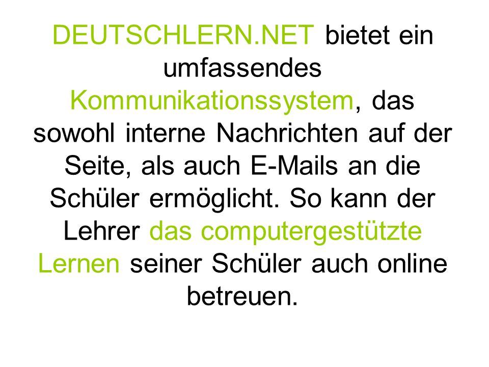 DEUTSCHLERN.NET bietet ein umfassendes Kommunikationssystem, das sowohl interne Nachrichten auf der Seite, als auch E-Mails an die Schüler ermöglicht.